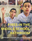 Fires in the Middle School Bathroom: Advice for Teachers from Middle Schoolers Cover Image