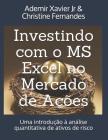 Investindo Com O MS Excel No Mercado de Ações: Uma Introdução À Análise Quantitativa de Ativos de Risco Cover Image