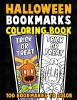 Halloween Bookmarks Coloring Book: 100 Bookmarks to Color: Spooky Fall Coloring Activity Book for Kids, Adults and Seniors Who Love Reading Cover Image