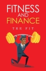 Fitness and Finance: How to Manage your Health and Wealth Cover Image