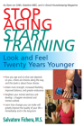 Stop Aging, Start Training: Look and Feel Twenty Years Younger Cover Image