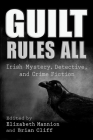 Guilt Rules All: Irish Mystery, Detective, and Crime Fiction (Irish Studies) Cover Image