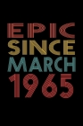 Epic Since March 1965: Birthday Gift for 55 Year Old Men and Women Cover Image