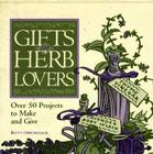 Gifts for Herb Lovers: Over 50 Projects to Make and Give Cover Image