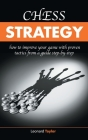 Chess Strategy: [2in1] How to improve your game with proven tactics from a gu