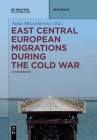 East Central European Migrations During the Cold War (de Gruyter Reference) Cover Image