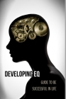 Developing EQ: Guide To Be Successful In Life: Tips To Help You Improve Any Relationship In Your Life Cover Image