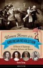 Women Heroes of the American Revolution: 20 Stories of Espionage, Sabotage, Defiance, and Rescue (Women of Action #12) Cover Image