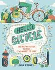 Hello, Bicycle: An Inspired Guide to the Two-Wheeled Life Cover Image