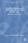 Kingship, Madness, and Masculinity on the Early Modern Stage: Mad World, Mad Kings Cover Image