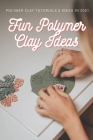 Fun Polymer Clay Ideas: Polymer Clay Tutorials & Ideas in 2021 Cover Image