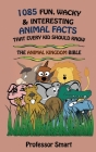 1085 Fun, Wacky & Interesting Animal Facts That Every Kid Should Know: The Animal Bible Cover Image