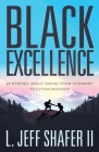 Black Excellence: 20 Stories about Rising from Ordinary to Extraordinary Cover Image