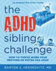 The ADHD Sibling Challenge: How to Thrive When Your Brother or Sister Has ADHD. An Interactive Family Guide Cover Image