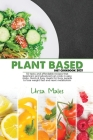 Plant Based Diet Cookbook 2021: 50 tasty and affordable recipes that beginners and advanced can cook in easy steps. Quick & Easy meals for busy people Cover Image