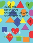 Math for Preschool Counting 1-10 and Colouring Shapes: Ages 4 - 5 Cover Image