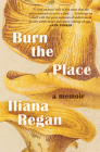Burn the Place: A Memoir Cover Image