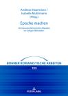 Epoche Machen: Vermessung Literarischen Wandels Im >Langen Mittelalter (Bonner Romanistische Arbeiten #122) Cover Image