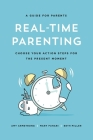 Real-Time Parenting: Choose Your Action Steps for the Present Moment Cover Image
