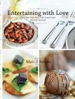 Entertaining with Love: Inspired recipes for everyday entertaining Cover Image