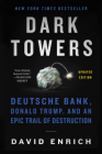 Dark Towers: Deutsche Bank, Donald Trump, and an Epic Trail of Destruction Cover Image