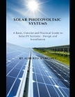 Solar Photovoltaic Systems: A Basic, Concise and Practical guide to Solar PV Systems - Design and Installation Cover Image