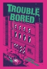 Trouble Bored Cover Image