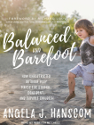 Balanced and Barefoot: How Unrestricted Outdoor Play Makes for Strong, Confident, and Capable Children Cover Image