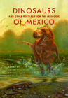 Dinosaurs and Other Reptiles from the Mesozoic of Mexico (Life of the Past) Cover Image