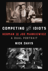 Competing with Idiots: Herman and Joe Mankiewicz, a Dual Portrait Cover Image