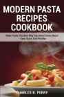 Modern Раѕtа Recipes cookbook: Make Pasta The Best Way You Never Knew About - Easy Quick And Healthy Cover Image