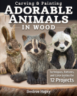 Carving & Painting Adorable Animals in Wood: Techniques, Patterns, and Color Guides for 12 Projects Cover Image