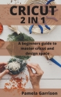 Cricut 2 in 1: A beginners Guide to master cricut and design space. Cover Image