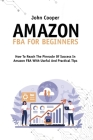 Amazon FBA For Beginners: How To Start And Scale Your Business In Amazon FBA Cover Image