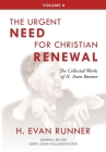 The Collected Works of H. Evan Runner, Vol. 4: The Urgent Need for Christian Renewal Cover Image