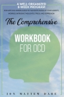 The Comprehensive Workbook for Ocd: A Well-Organized 8-Week Program For Applying Mindfulness to the Root Causes of Your Anxiety, Worries, Intrusive Th Cover Image