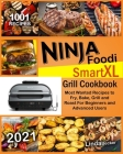 Ninja Foodi Smart XL Grill Cookbook 2021: 1001 Most Wanted Recipes to Fry, Bake, Grill and Roast For Beginners and Advanced Users Cover Image