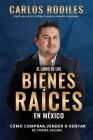 El Libro de los Bienes Raíces en México: Como Comprar, Vender o Rentar de Forma Segura Cover Image