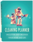 Cleaning Planner - Declutter and Organize your Home and Life: Cleaning Checklist for Keep The House Tidy and Clean- Housekeeping, House Cleaning Sched Cover Image