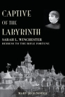 Captive of the Labyrinth: Sarah L. Winchester, Heiress to the Rifle Fortune Cover Image