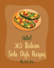 Hello! 365 Italian Side Dish Recipes: Best Italian Side Dish Cookbook Ever For Beginners [Homemade Pasta Cookbook, Italian Slow Cooker Cookbook, Itali Cover Image