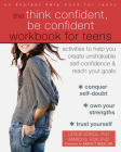 The Think Confident, Be Confident Workbook for Teens: Activities to Help You Create Unshakable Self-Confidence and Reach Your Goals Cover Image