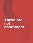 These are not characters Cover Image