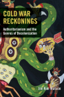 Cold War Reckonings: Authoritarianism and the Genres of Decolonization Cover Image