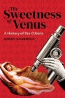 The Sweetness of Venus: A History of the Clitoris Cover Image