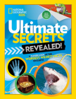 Ultimate Secrets Revealed: A Closer look at the Weirdest, Wildest Facts on Earth Cover Image