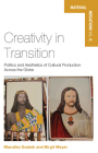 Creativity in Transition: Politics and Aesthetics of Cultural Production Across the Globe (Material Mediations: People and Things in a World of Movemen #6) Cover Image