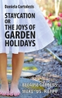 Staycation or the Joys of Garden Holidays: Because Gardens Make Us Happy Cover Image
