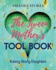 The Tween Mother's Tool Book: Raising Strong Daughters Cover Image
