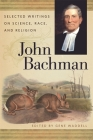 John Bachman: Selected Writings on Science, Race, and Religion (Publications of the Southern Texts Society) Cover Image